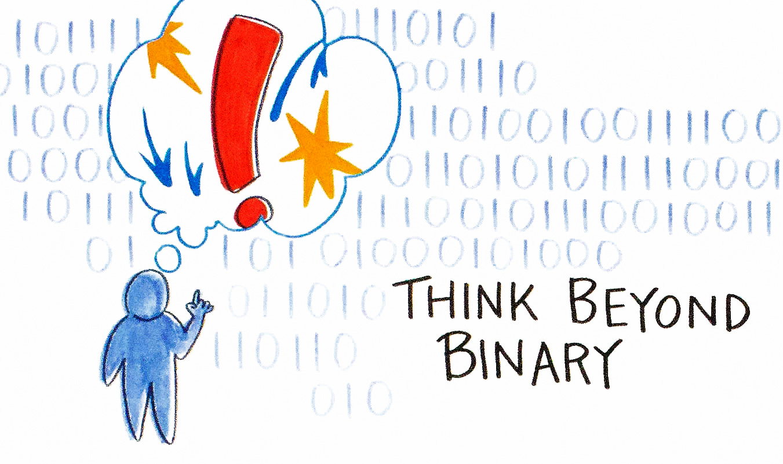 Think Beyond Binary