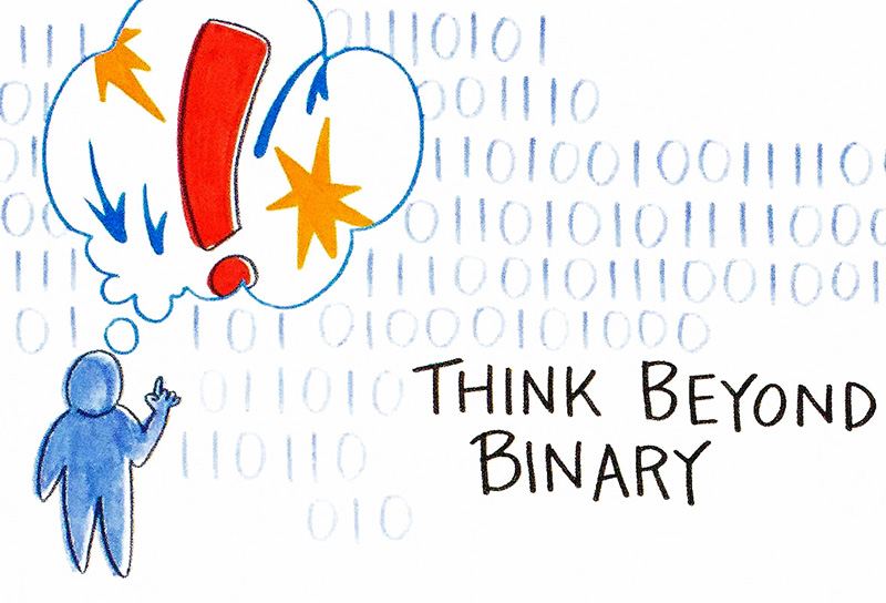 Think Beyond Binary